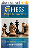 Chess: Piece Interaction: A Key to Positional Mastery (English Edition)