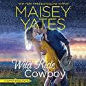 Wild Ride Cowboy: Copper Ridge Audiobook by Maisey Yates Narrated by Sarah Naughton
