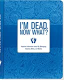 Image of I'm Dead, Now What? Important Information about My Belongings, Business Affairs, and Wishes