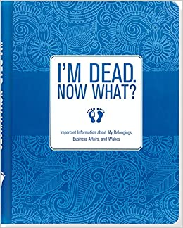 Im dead now what important information about my belongings im dead now what important information about my belongings business affairs and wishes peter pauper press 9781441317995 amazon books fandeluxe Images