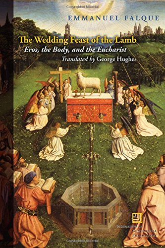 The Wedding Feast Of The Lamb: Eros, The Body, And The Eucharist (Perspectives In Continental Philosophy (FUP))