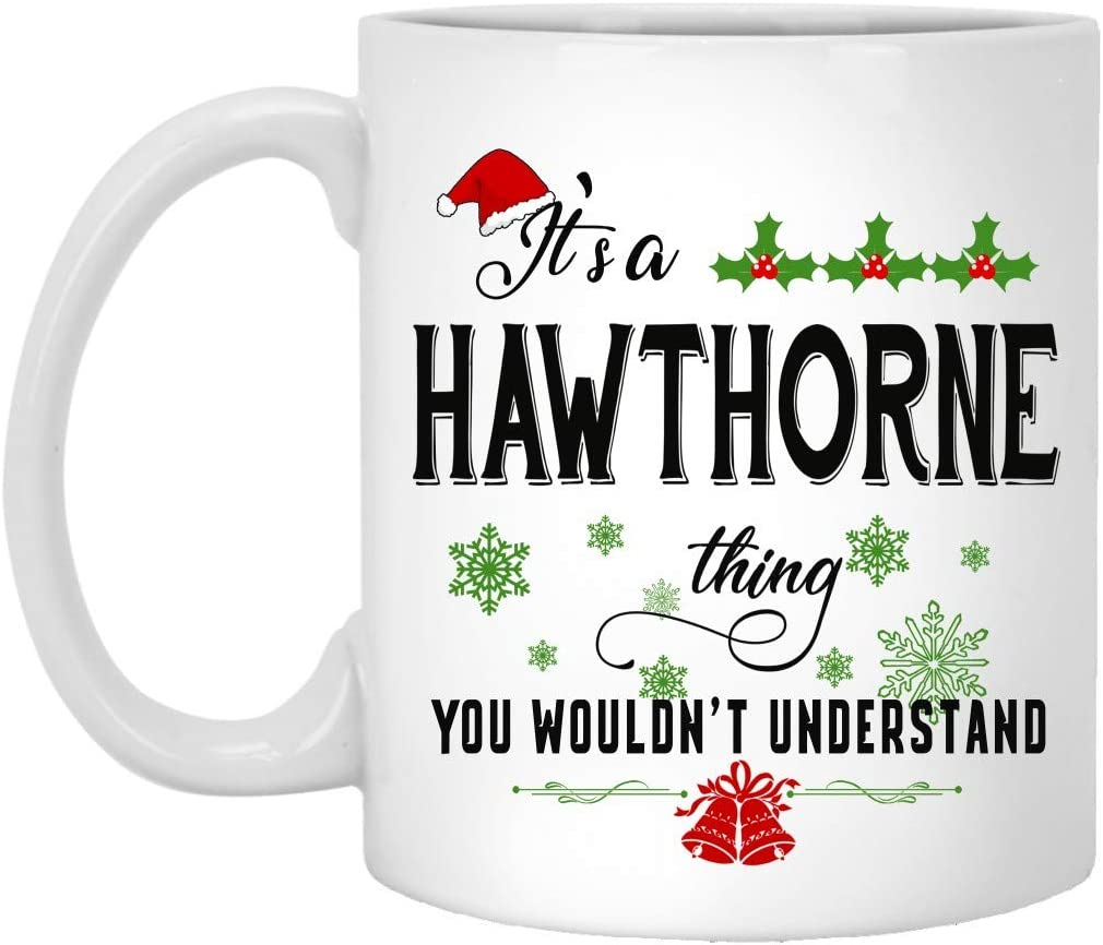 Amazon.com: Funny Christmas Coffee Mug, Holiday Coffee Mug - It's a  Hawthorne Thing You Wouldn't Understand - Christmas Gifts For Family,  Friends With Name City Hawthorne Ceramic Mug 11oz White: Kitchen &
