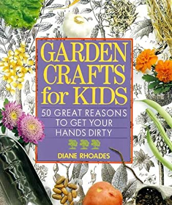 Garden Crafts For Kids 50 Great Reasons To Get Your Hands Dirty
