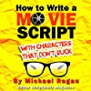 How to Write a Movie Script With Characters That Don't Suck (ScriptBully Book Series)
