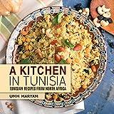 A Kitchen in Tunisia: Tunisian Recipes from North Africa (Tunisian Recipes,Tunisian Cookbook, Tunisian Cooking, Tunisian Food, African Recipes, African Cookbook, African Cooking Book 1)