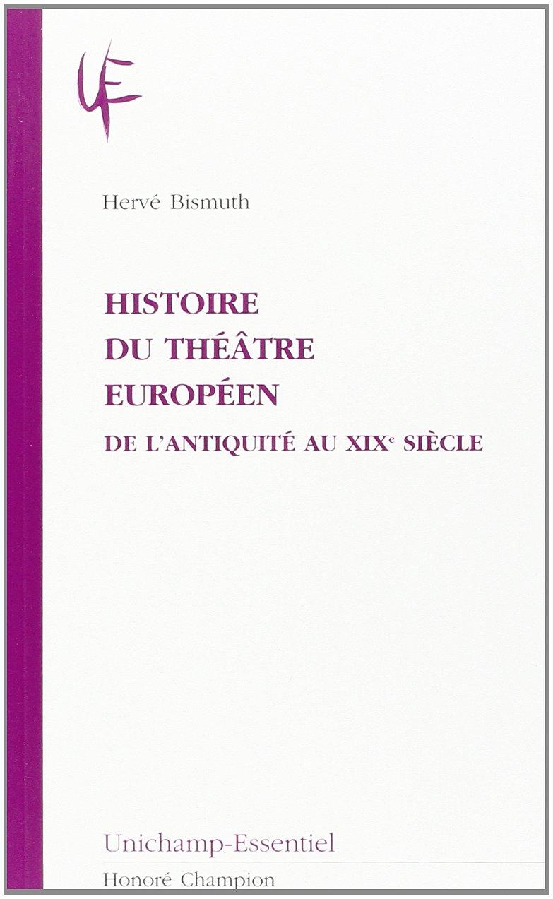 Histoire du théâtre européen : 1, de l'antiquité au XIXème siècle Broché – 6 juillet 2005 Hervé Bismuth Honoré Champion 2745312618 AFR2745312618
