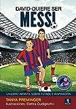 David quiere ser Messi: Un libro infantil sobre futbol e inspiracion (Volume 1) (Spanish Edition)