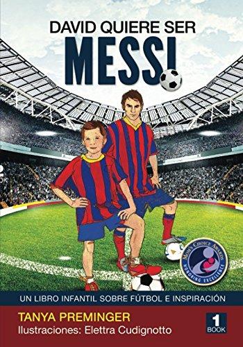 David quiere ser Messi: Un libro infantil sobre futbol e inspiracion: Volume 1: Amazon.es: Tanya Preminger, Elettra Cudignotto: Libros