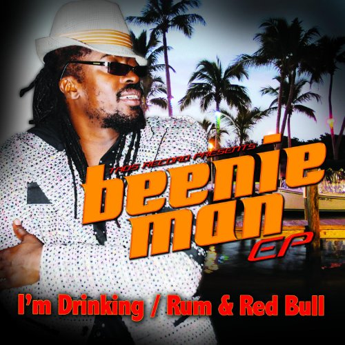 Beenie Man Ep I M Drinking Rum Amp Red Bull Explicit By