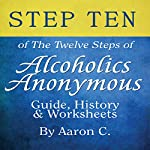 Step Ten of The Twelve Steps of Alcoholics Anonymous | Aaron C