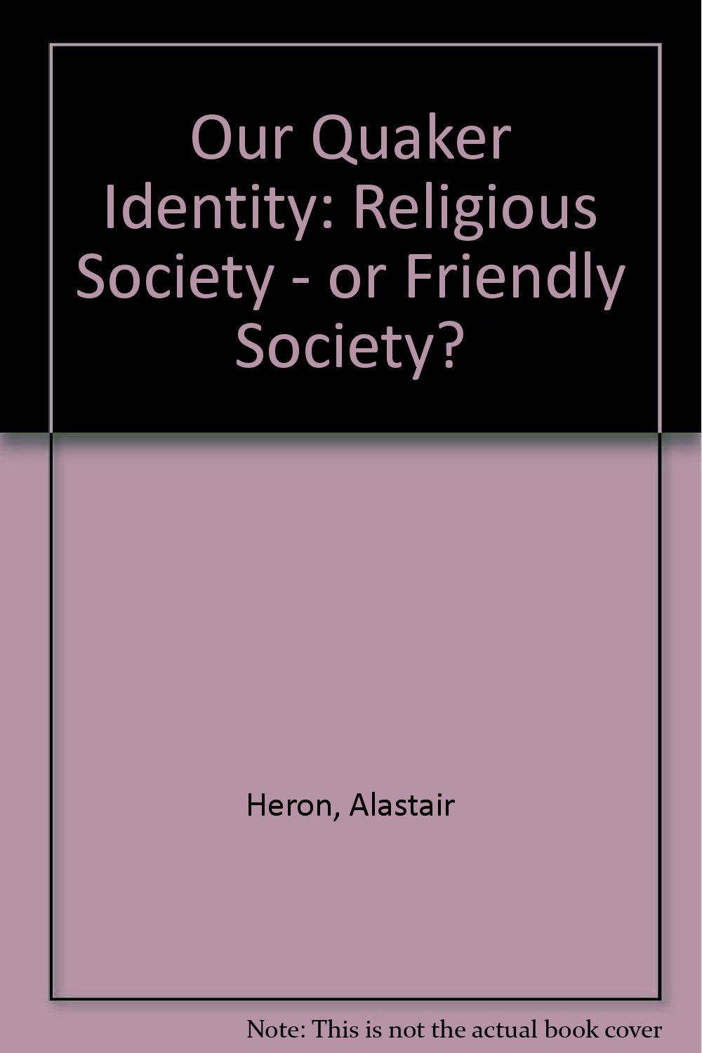 Our Quaker Identity: Religious Society - or Friendly Society?