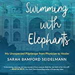 Swimming with Elephants: My Unexpected Pilgrimage from Physician to Healer | Sarah Bamford Seidelmann