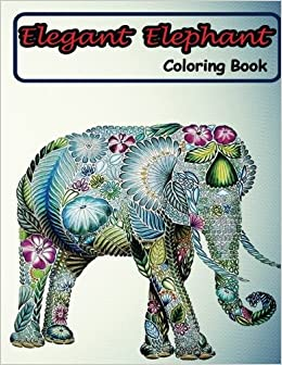Amazon Elegant Elephant Coloring Book Books Featuring Awesome Elephants To Color Adult 9781541316102 Artz Creation