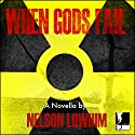 When Gods Fail: Volume 1 Audiobook by Nelson Lowhim Narrated by Patrick Baur