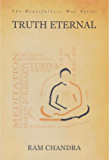 TRUTH ETERNAL-THE HEARTFULNESS WAY SERIES: By the spiritual scientist who rediscovered Yogic Transmission
