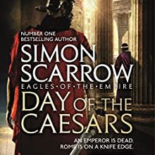 Day of the Caesars: Eagles of the Empire, Book 16 Audiobook by Simon Scarrow Narrated by To Be Announced