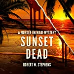 Sunset Dead: A Murder on Maui Mystery | Robert W. Stephens