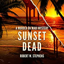 Sunset Dead: A Murder on Maui Mystery Audiobook by Robert W. Stephens Narrated by James Fouhey Laura Princiotta