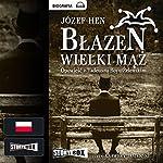 Błazen wielki mąż. Opowieść o Tadeuszu Boyu Żeleńskim | Józef Hen