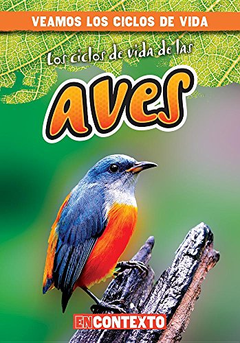 Los ciclos de vida de las aves / Bird Life Cycles (Veamos Los Ciclos De Vida/ A Look at Life Cycles) (Spanish Edition) by Gareth Stevens Pub