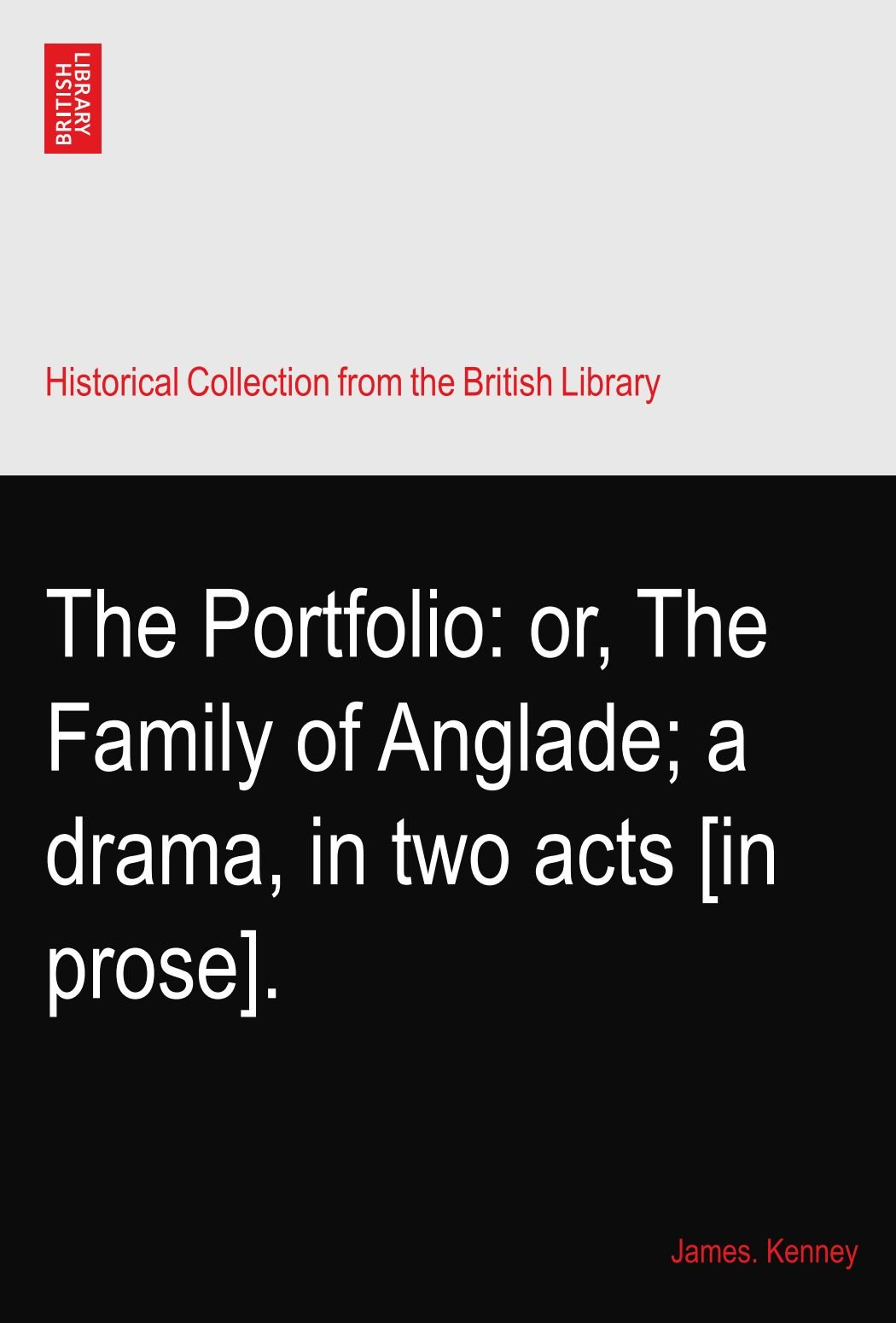 The Portfolio: or, The Family of Anglade; a drama, in two acts [in prose]. pdf