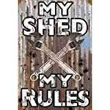 MY SHED MY RULES! - NEW 9X6 HIGH QUALITY HARDBOARD SIGN PLAQUE - THIS NOVELTY SIGN SHOULD BE USED INDOORS. ALL OF OUR SIGNS ARE HAND MADE TO ENSURE THE HIGHEST QUALITY! OUR SIGNS MAKE EXCELLENT GIFTS! PROUDLY MADE IN CANADA!