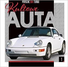 Kultowe Auta 1 Porsche 964 Turbo: Opracowanie zbiorowe: 9788381173636: Amazon.com: Books