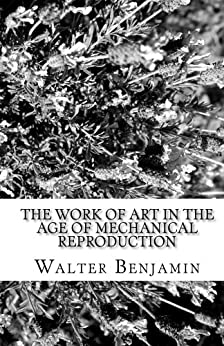 The Work of Art in the Age of Mechanical Reproduction by [Benjamin, Walter]