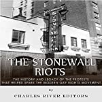 The Stonewall Riots: The History and Legacy of the Protests That Helped Spark the Modern Gay Rights Movement |  Charles River Editors