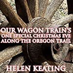 Our Wagon Train's One Special Christmas Eve Along the Oregon Trail | Helen Keating