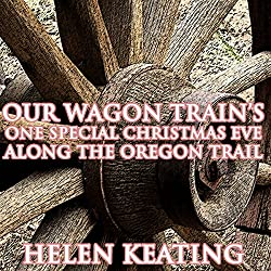 Our Wagon Train's One Special Christmas Eve Along the Oregon Trail