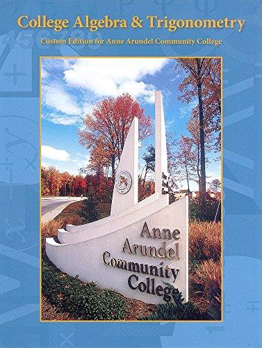 college algebra & trigonometry ( custom edition for anne arundel community college)