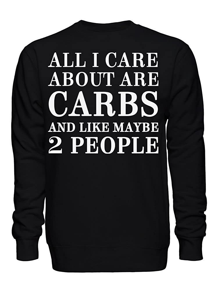 graphke All I Care About are Carbs and Like Maybe 2 People Unisex Crew Neck Sweatshirt