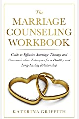 The Marriage Counseling Workbook: Guide to Effective Marriage Therapy and Communication Techniques for a Healthy and Long-Lasting Relationship Paperback