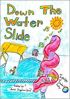 Down the Water Slide: an Anthology of Student Poetry (Student Poetry Anthologies Book 5) by [Douglass Lima, Annie]