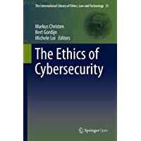 The Ethics of Cybersecurity (The International Library of Ethics, Law and Technology Book 21) (English Edition)