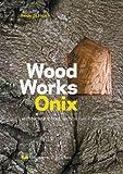 Wood Works Onix, Haiko Meijer, Alex van de Beld, Hilde de Haan, 9056626795