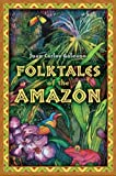 Folktales of the Amazon, Juan Carlos Galeano and Michael Uzendoski, 1591586747