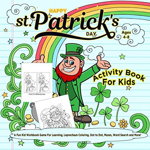 Happy St. Patrick's Day Activity Book for Kids Ages 4-8: A Fun Kid Workbook Game For Learning, Leprechaun Coloring, Dot to Dot, Mazes, Word Search and More!