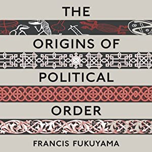The Origins of Political Order: From Prehuman Times to the French Revolution Audiobook
