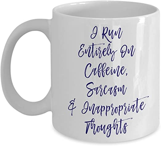 Amazon Com Coffee Mug I Run Entirely On Caffeine Sarcasm Inappropriate Thoughts White Kitchen Dining