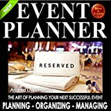 Event Planner: The Art of Planning Your Next Successful Event: Event Planner and Organizer - How to Guide Books, Book 1