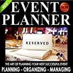 Event Planner: The Art of Planning Your Next Successful Event: Event Planner and Organizer - How to Guide Books, Book 1 | Andrea L. Mortenson