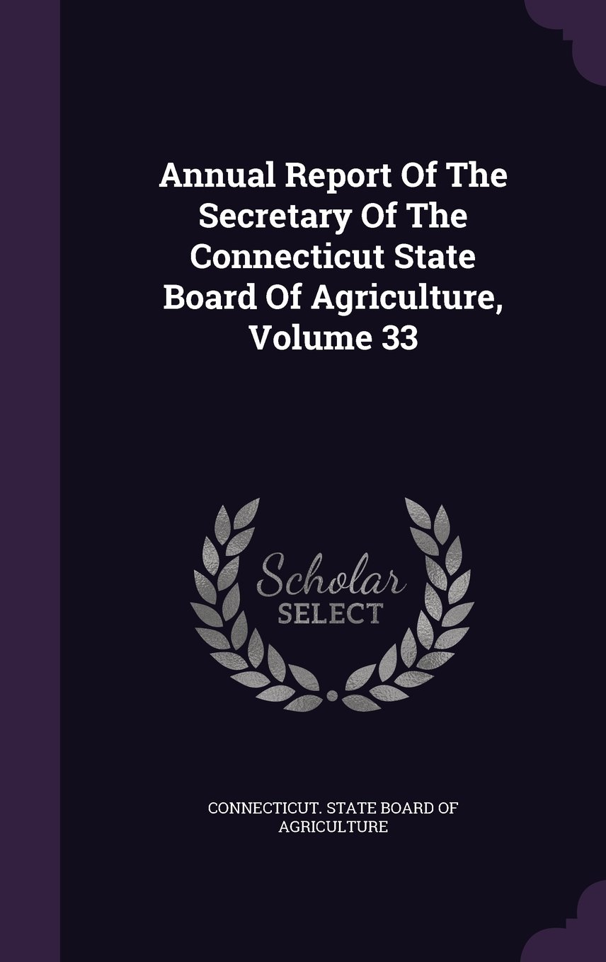 Annual Report Of The Secretary Of The Connecticut State Board Of Agriculture, Volume 33 PDF