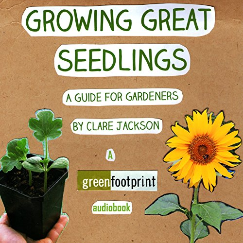 Growing Great Seedlings  A Guide For Home Gardeners  Green Footprint Organic Gardening  Book 1