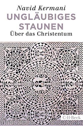 Ungläubiges Staunen: Über das Christentum Taschenbuch – 21. Juli 2017 Navid Kermani C.H.Beck 3406714692 Christentum / Glaube
