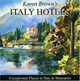Karen Brown's Italy Hotels 2010: Exceptional Places to Stay & Itineraries (Karen Brown's Italy Hotels: Exceptional Places to Stay & Itineraries)