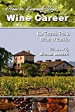 img - for How to Launch Your Wine Career by Liz Thach PhD (2009-09-01) book / textbook / text book