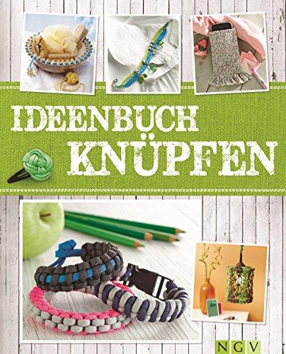 (Ideenbuch Knüpfen: Kreative Knoten aus Paracord, Sisal, Kordel und mehr (Alles handgemacht) (German Edition))