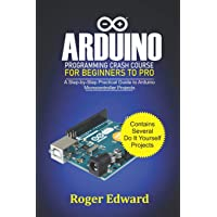 Arduino Programming Crash Course For Beginners To Pro: A Step by Step Practical Guide to Arduino Microcontroller…